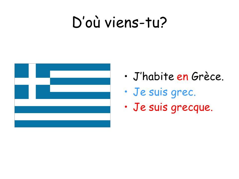 Doù viens-tu? Jhabite en Grèce. Je suis grec. Je suis grecque.