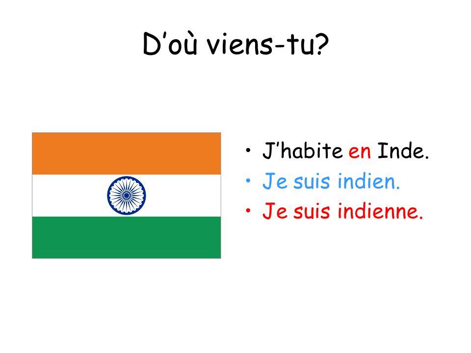 Doù viens-tu? Jhabite en Inde. Je suis indien. Je suis indienne.