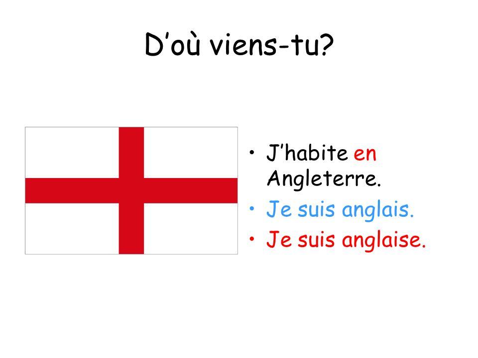 Doù viens-tu? Jhabite en Angleterre. Je suis anglais. Je suis anglaise.