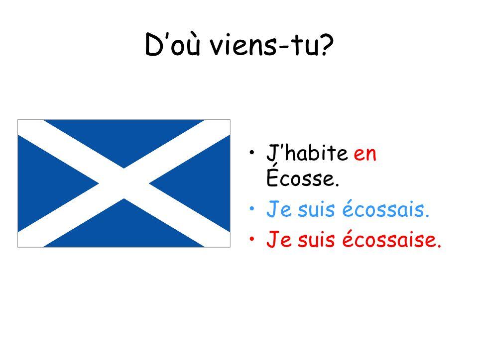 Doù viens-tu? Jhabite en Écosse. Je suis écossais. Je suis écossaise.