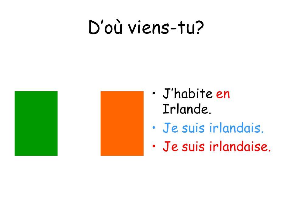 Doù viens-tu? Jhabite en Irlande. Je suis irlandais. Je suis irlandaise.