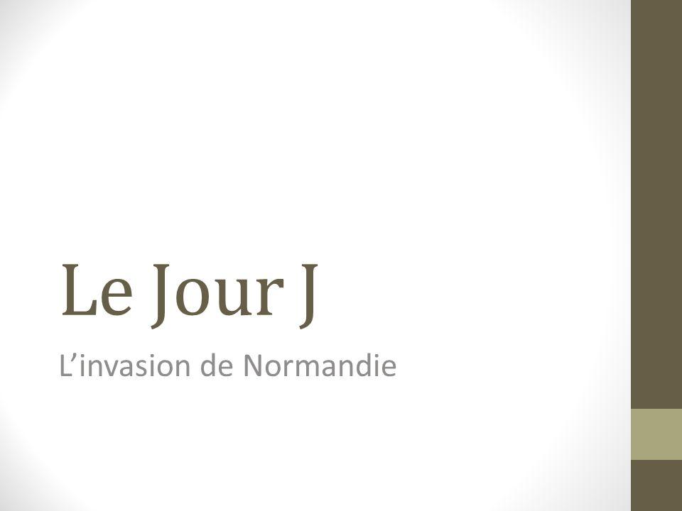 Le Jour J Linvasion de Normandie