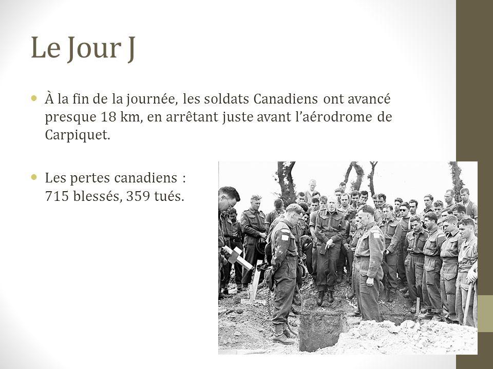 À la fin de la journée, les soldats Canadiens ont avancé presque 18 km, en arrêtant juste avant laérodrome de Carpiquet. Les pertes canadiens : 715 bl