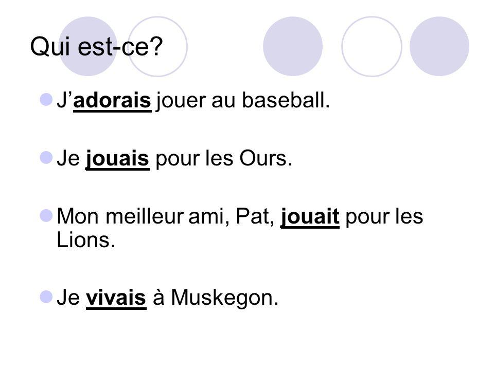Qui est-ce? Jadorais jouer au baseball. Je jouais pour les Ours. Mon meilleur ami, Pat, jouait pour les Lions. Je vivais à Muskegon.