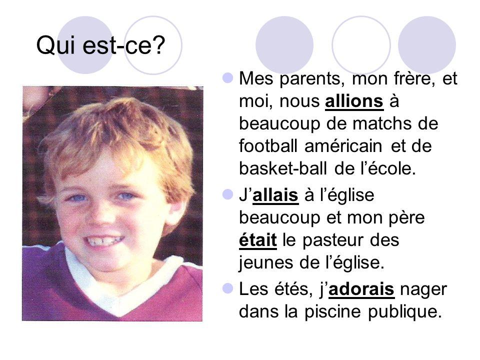 Qui est-ce? Mes parents, mon frère, et moi, nous allions à beaucoup de matchs de football américain et de basket-ball de lécole. Jallais à léglise bea