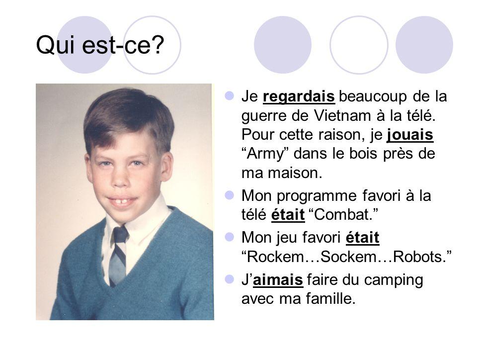 Qui est-ce? Je regardais beaucoup de la guerre de Vietnam à la télé. Pour cette raison, je jouais Army dans le bois près de ma maison. Mon programme f