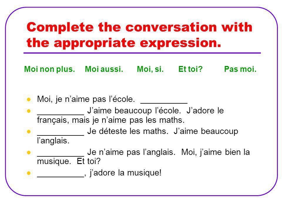 Note de grammaire Use si instead of oui to contradict a negative statement or question. Tu naimes pas la biologie? Mais si! Jadore la bio! tp p 11 act