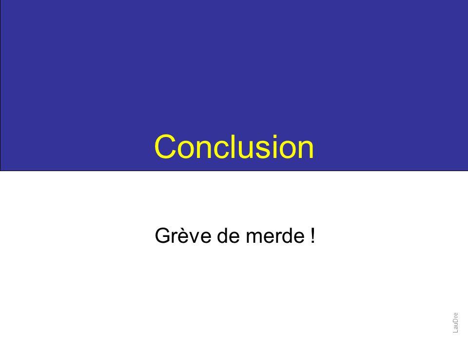 Conclusion Grève de merde ! LauDre