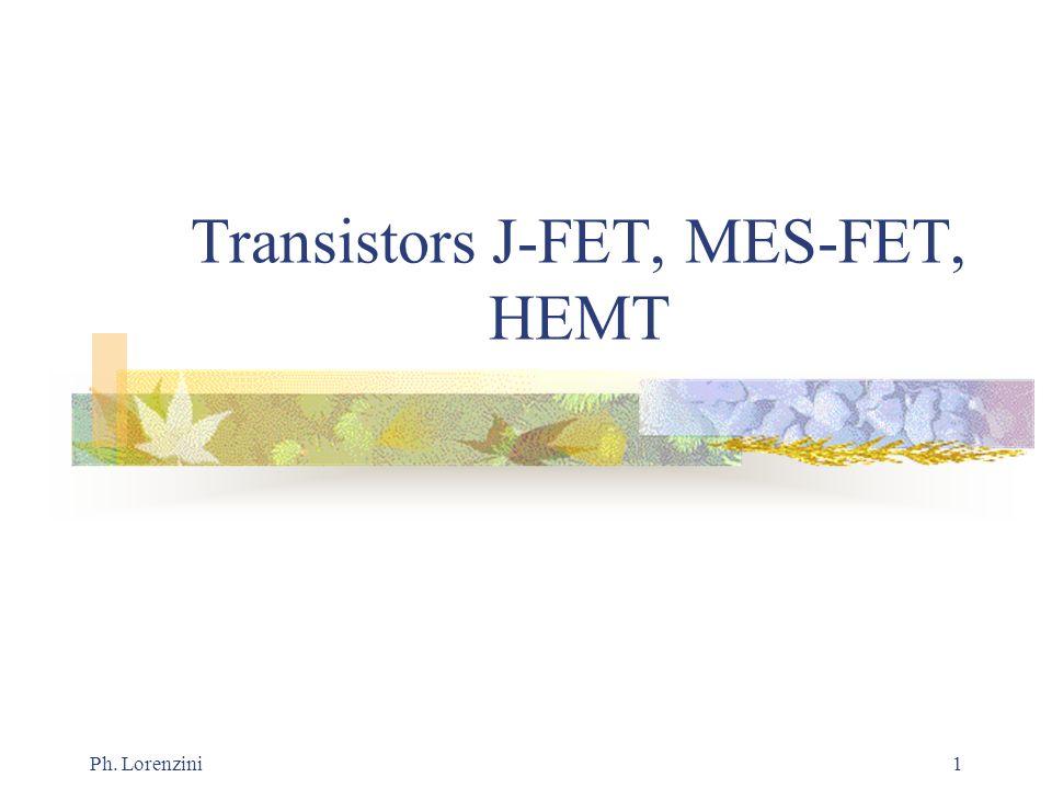 Ph. Lorenzini1 Transistors J-FET, MES-FET, HEMT