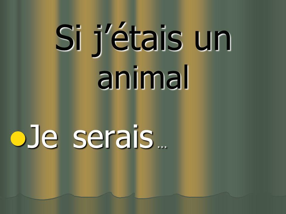 Si jétais un animal Je s s s serais …