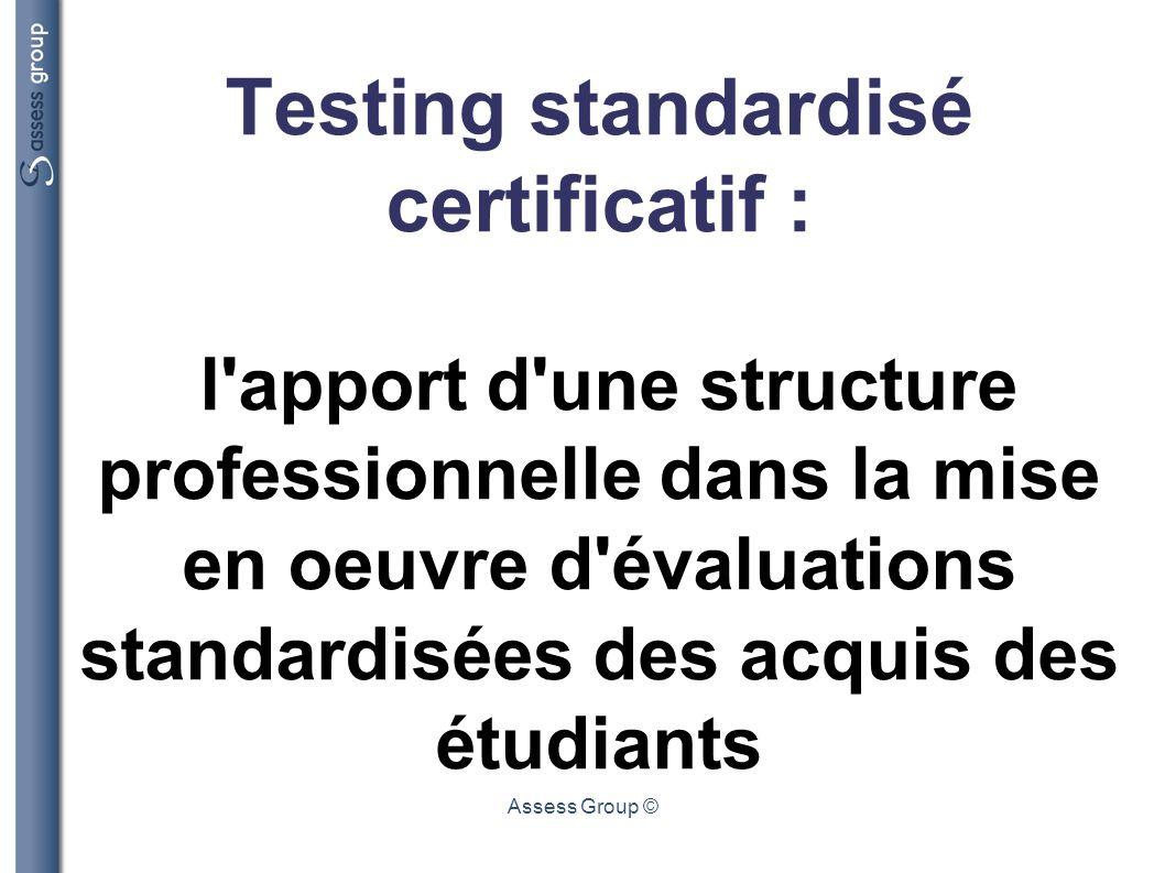 Assess Group © Testing standardisé certificatif : l'apport d'une structure professionnelle dans la mise en oeuvre d'évaluations standardisées des acqu