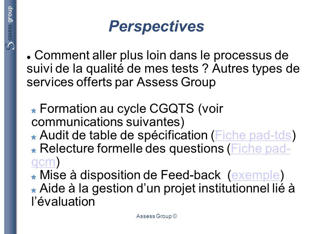 Assess Group © Perspectives Comment aller plus loin dans le processus de suivi de la qualité de mes tests ? Autres types de services offerts par Asses