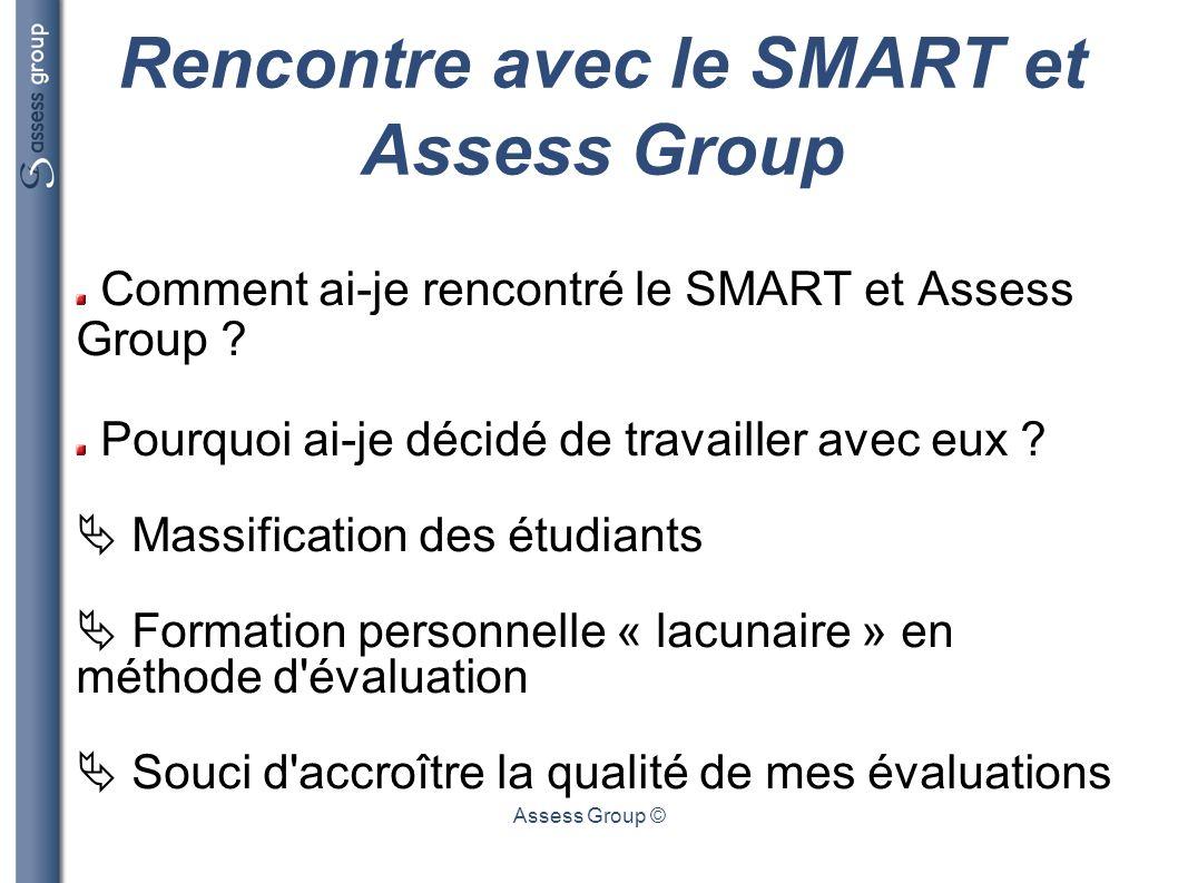 Assess Group © Rencontre avec le SMART et Assess Group Comment ai-je rencontré le SMART et Assess Group ? Pourquoi ai-je décidé de travailler avec eux