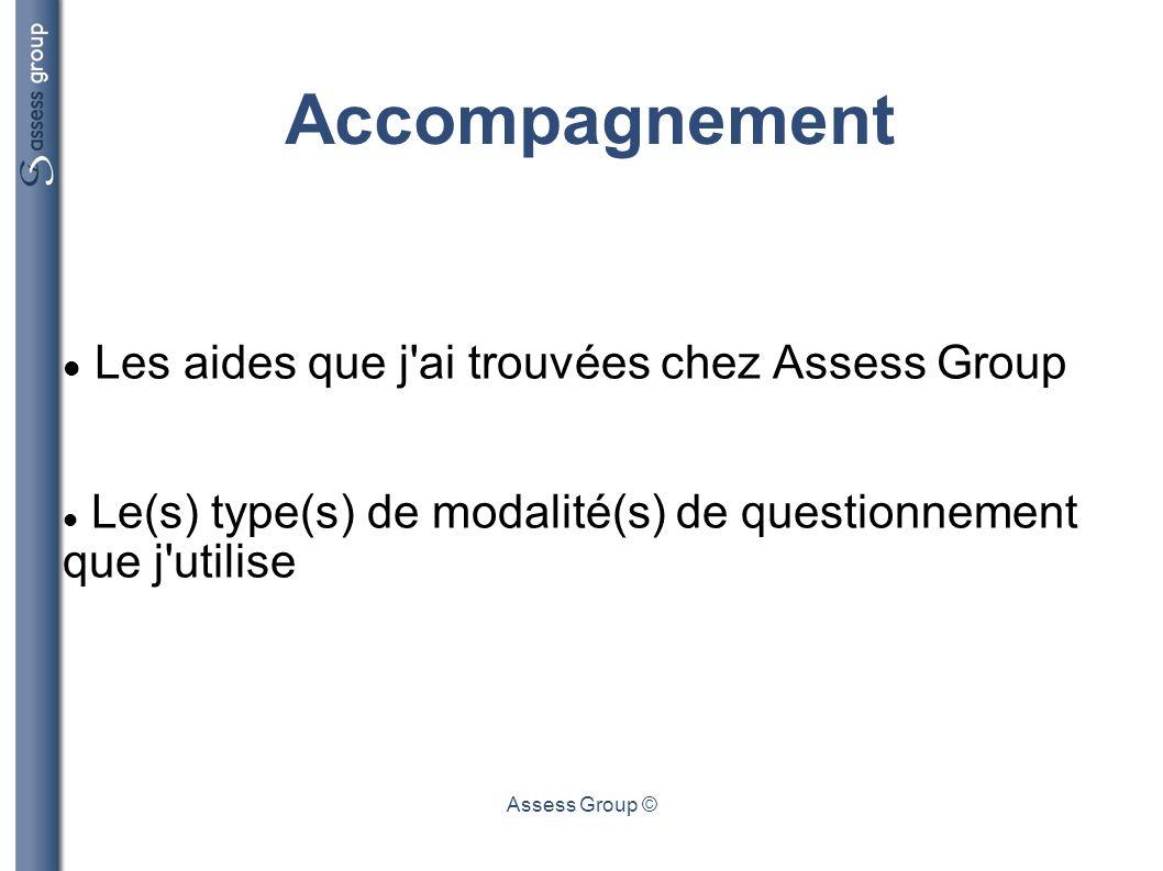 Assess Group © Accompagnement Les aides que j'ai trouvées chez Assess Group Le(s) type(s) de modalité(s) de questionnement que j'utilise