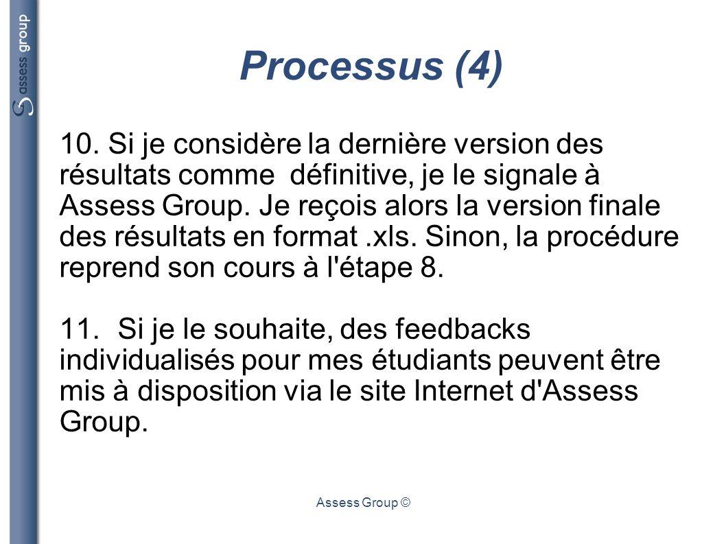 Assess Group © Processus (4) 10. Si je considère la dernière version des résultats comme définitive, je le signale à Assess Group. Je reçois alors la