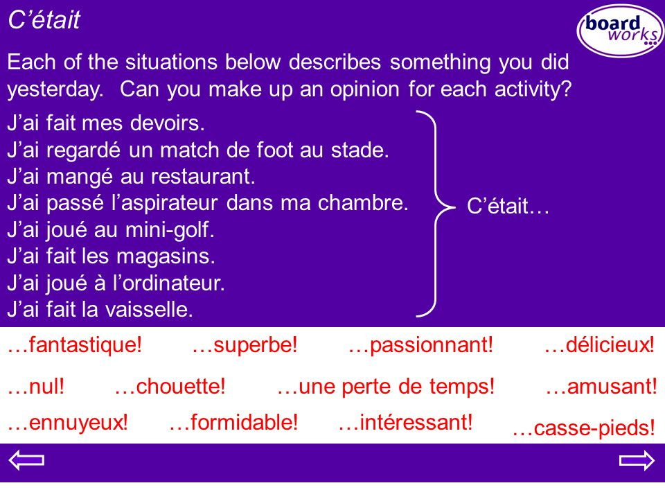 Cétait Each of the situations below describes something you did yesterday. Can you make up an opinion for each activity? Jai fait mes devoirs. Jai reg