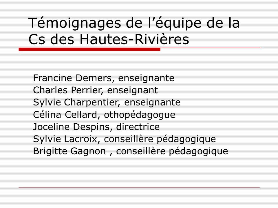 Témoignages de léquipe de la Cs des Hautes-Rivières Francine Demers, enseignante Charles Perrier, enseignant Sylvie Charpentier, enseignante Célina Ce