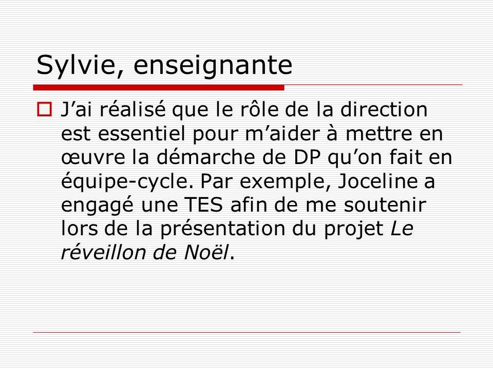Sylvie, enseignante Jai réalisé que le rôle de la direction est essentiel pour maider à mettre en œuvre la démarche de DP quon fait en équipe-cycle. P