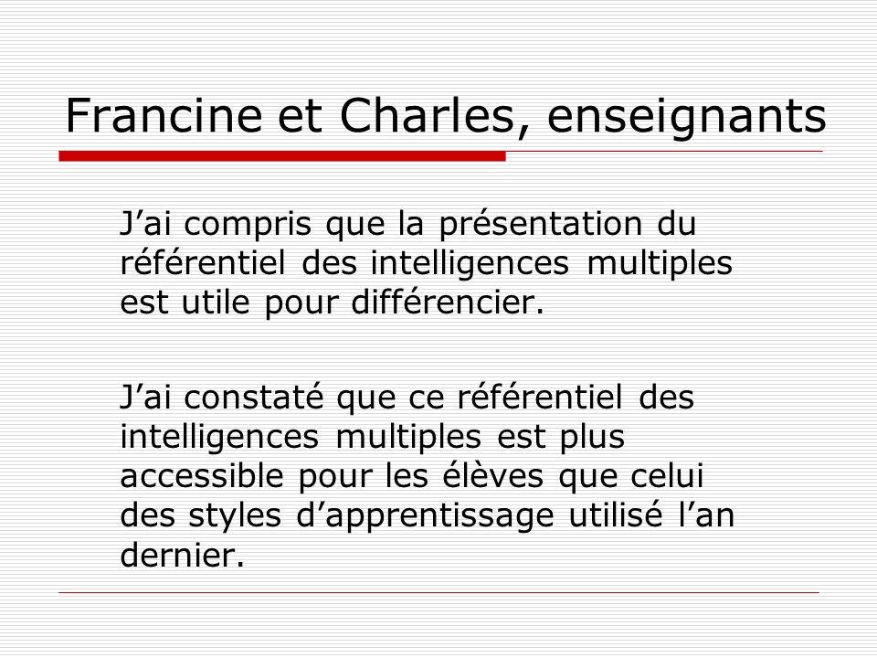 Francine et Charles, enseignants Jai compris que la présentation du référentiel des intelligences multiples est utile pour différencier. Jai constaté