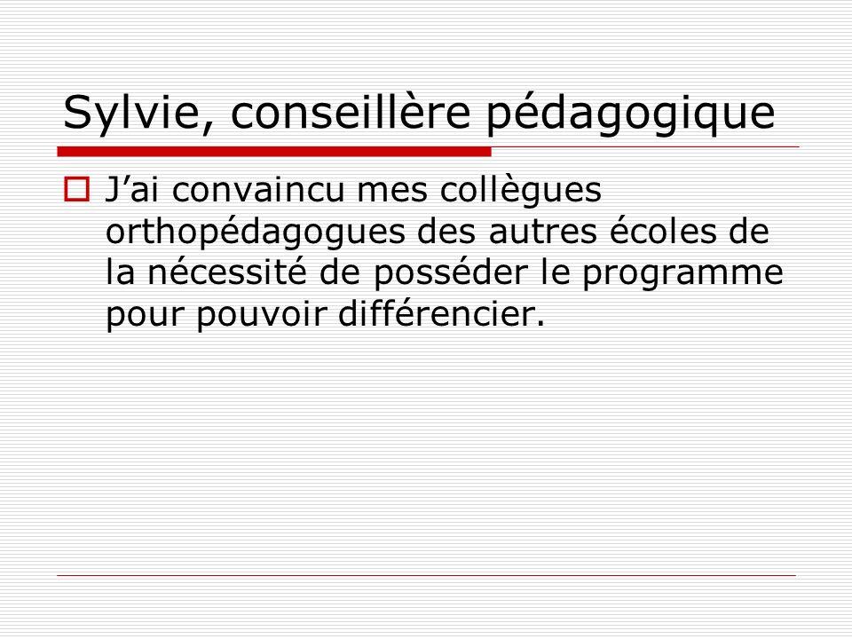 Sylvie, conseillère pédagogique Jai convaincu mes collègues orthopédagogues des autres écoles de la nécessité de posséder le programme pour pouvoir di