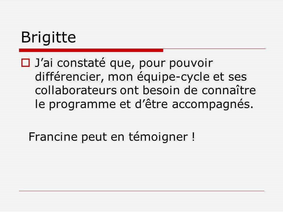 Brigitte Jai constaté que, pour pouvoir différencier, mon équipe-cycle et ses collaborateurs ont besoin de connaître le programme et dêtre accompagnés
