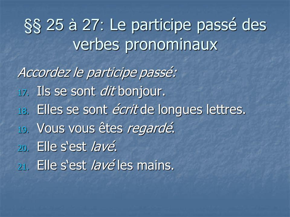§§ 25 à 27: Le participe passé des verbes pronominaux Accordez le participe passé: 17. Ils se sont dit bonjour. 18. Elles se sont écrit de longues let