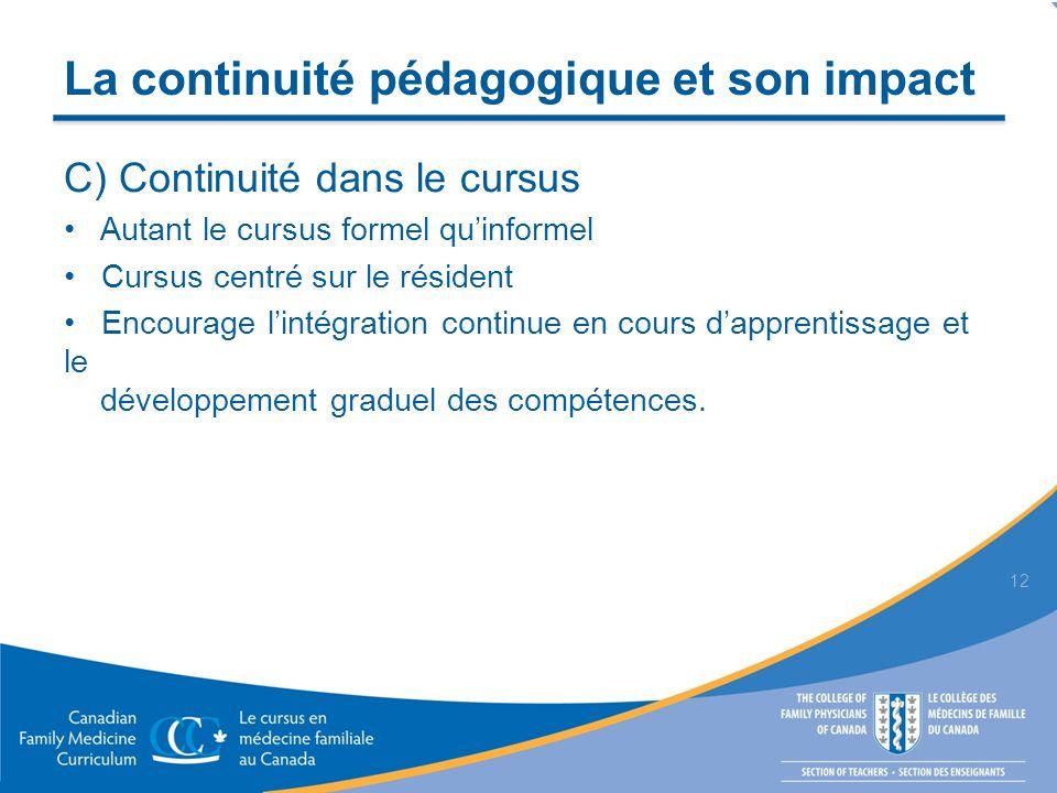 La continuité pédagogique et son impact C) Continuité dans le cursus Autant le cursus formel quinformel Cursus centré sur le résident Encourage lintégration continue en cours dapprentissage et le développement graduel des compétences.