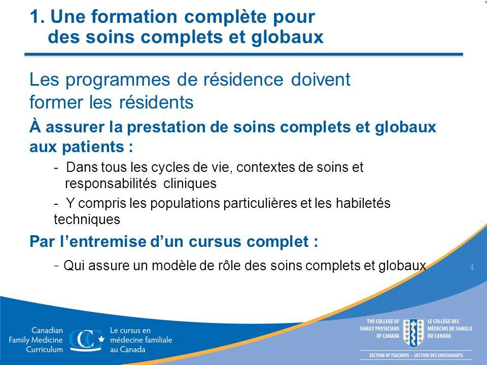 1. Une formation complète pour des soins complets et globaux Les programmes de résidence doivent former les résidents À assurer la prestation de soins