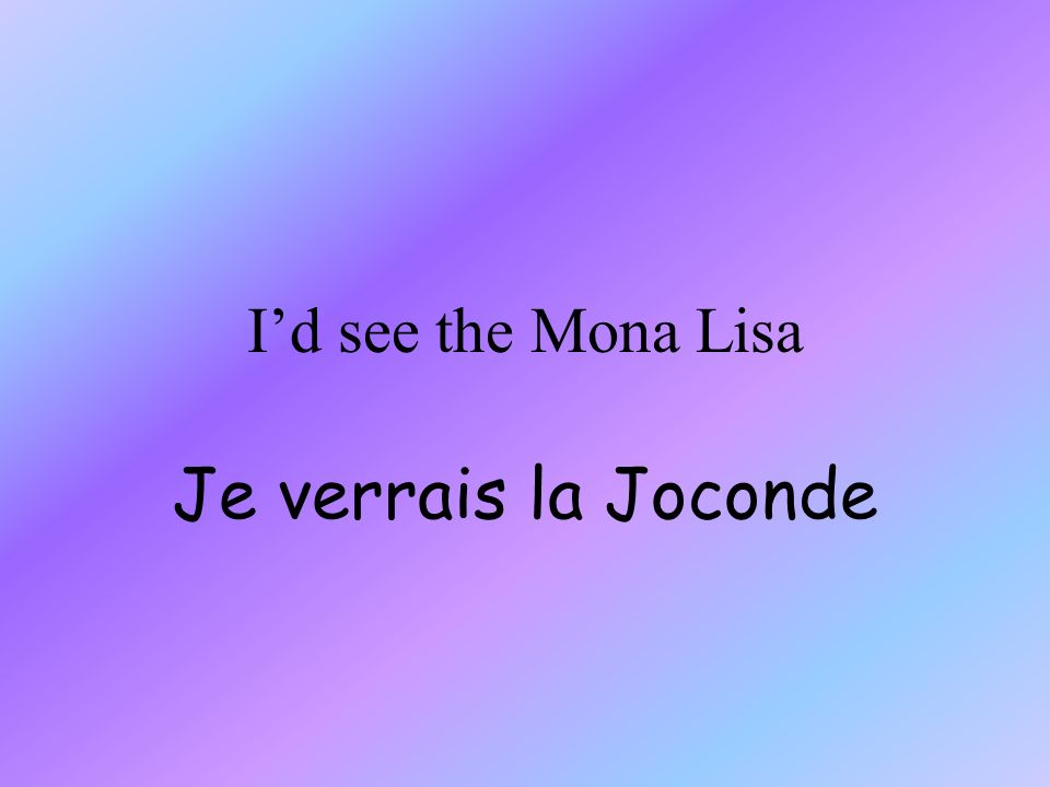 Id see the Mona Lisa Je verrais la Joconde