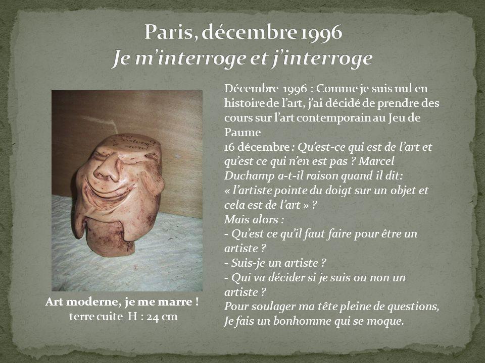 Art moderne, je me marre ! terre cuite H : 24 cm Décembre 1996 : Comme je suis nul en histoire de lart, jai décidé de prendre des cours sur lart conte