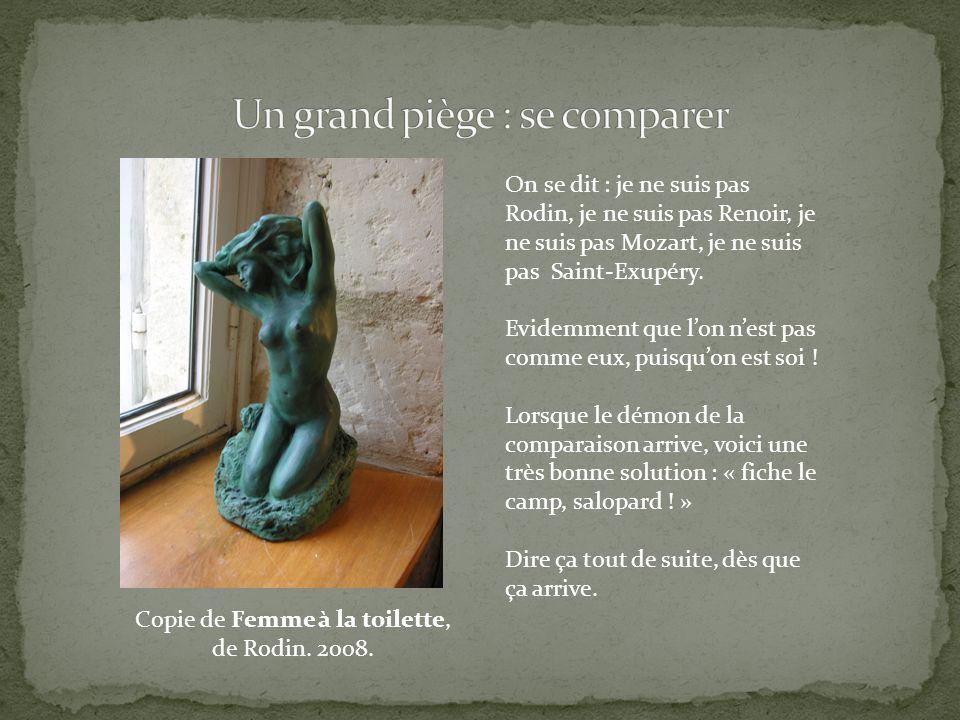Copie de Femme à la toilette, de Rodin. 2008. On se dit : je ne suis pas Rodin, je ne suis pas Renoir, je ne suis pas Mozart, je ne suis pas Saint-Exu