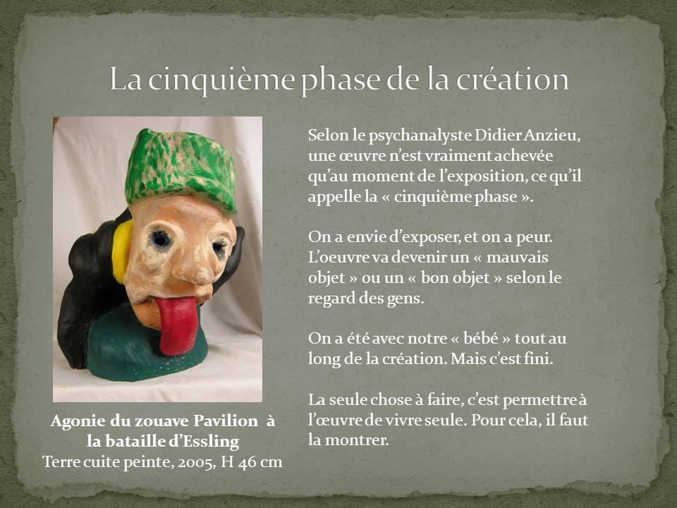 Agonie du zouave Pavilion à la bataille dEssling Terre cuite peinte, 2005, H 46 cm Selon le psychanalyste Didier Anzieu, une œuvre nest vraiment achev