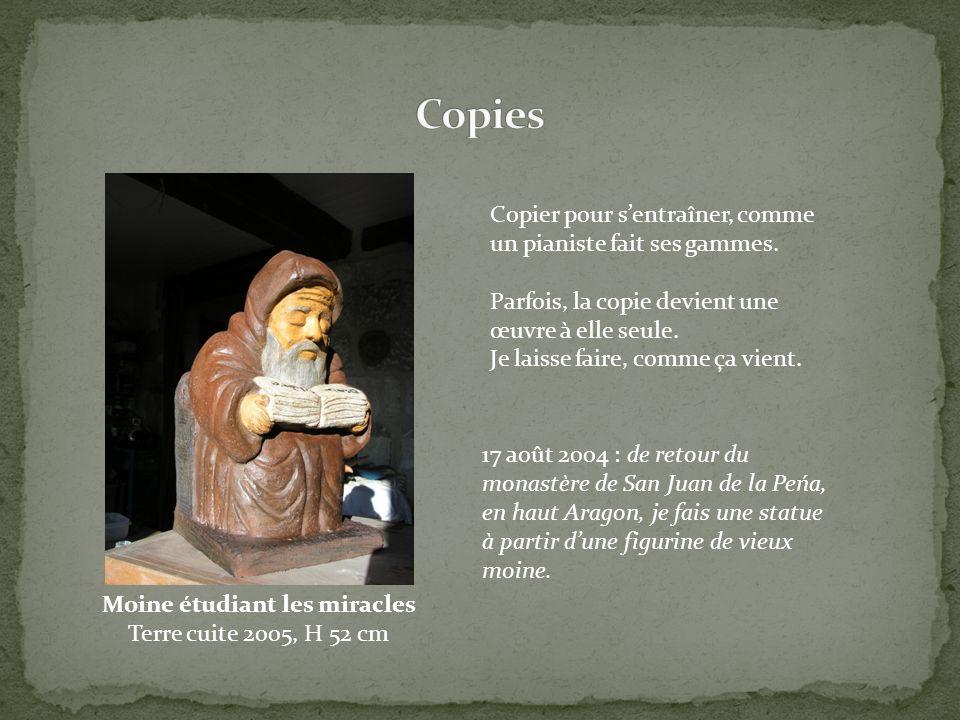 Moine étudiant les miracles Terre cuite 2005, H 52 cm 17 août 2004 : de retour du monastère de San Juan de la Peńa, en haut Aragon, je fais une statue