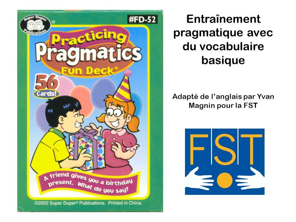 Entraînement pragmatique avec du vocabulaire basique Adapté de langlais par Yvan Magnin pour la FST