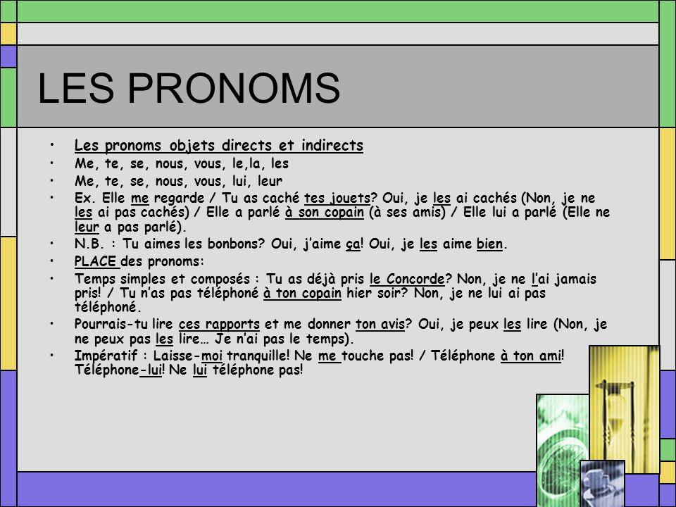 LES PRONOMS Les pronoms objets directs et indirects Me, te, se, nous, vous, le,la, les Me, te, se, nous, vous, lui, leur Ex.