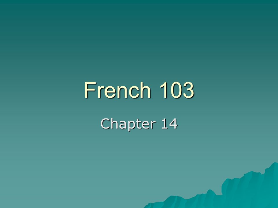 French 103 Chapter 14