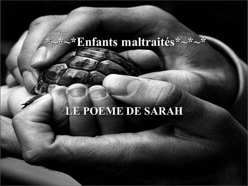 *~*~*Enfants maltraités*~*~* *~*~*Enfants maltraités*~*~* LE POEME DE SARAH