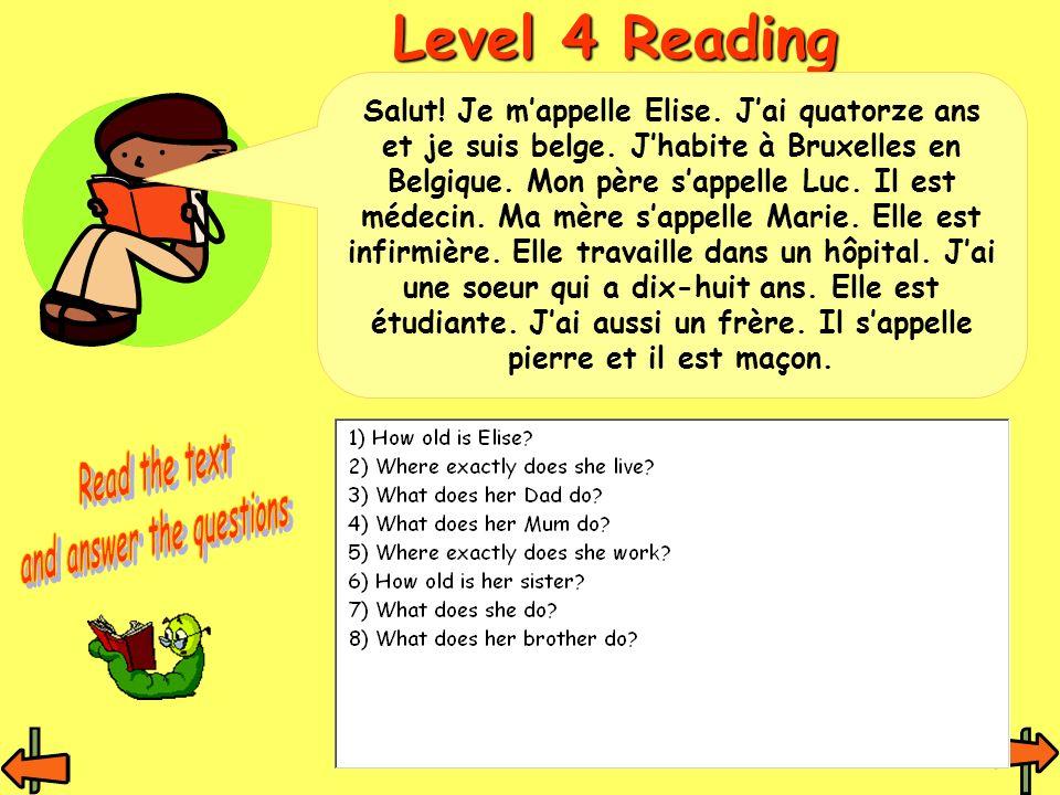 Level 4 Reading Salut.Je mappelle Elise. Jai quatorze ans et je suis belge.
