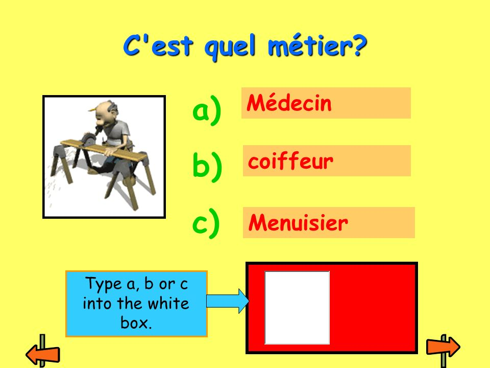 Graphiste Informaticienne Infirmière C est quel métier? a) b) c) Type a, b or c into the white box.