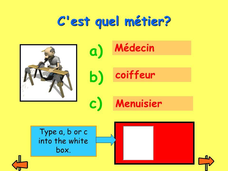 Médecin coiffeur Menuisier C est quel métier? a) b) c) Type a, b or c into the white box.