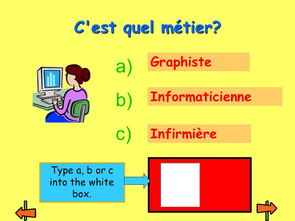 Graphiste Informaticienne Infirmière C est quel métier a) b) c) Type a, b or c into the white box.