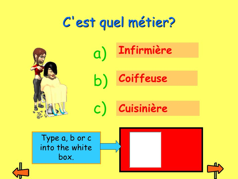 Médecin Menuisier Mécanicien Cest quel métier? a) b) c) Type a, b or c into the white box.