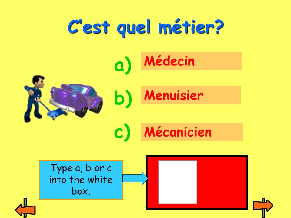 Médecin Menuisier Mécanicien Cest quel métier a) b) c) Type a, b or c into the white box.