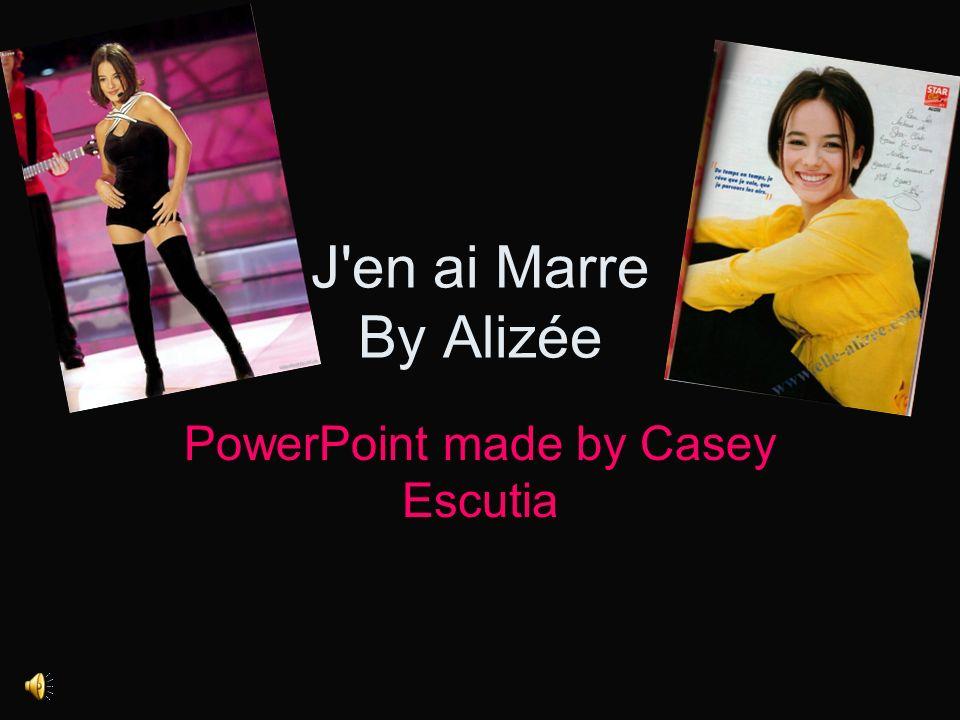 J en ai Marre By Alizée PowerPoint made by Casey Escutia