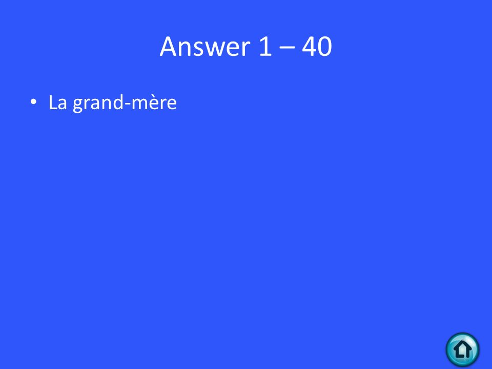 Answer 1 – 40 La grand-mère