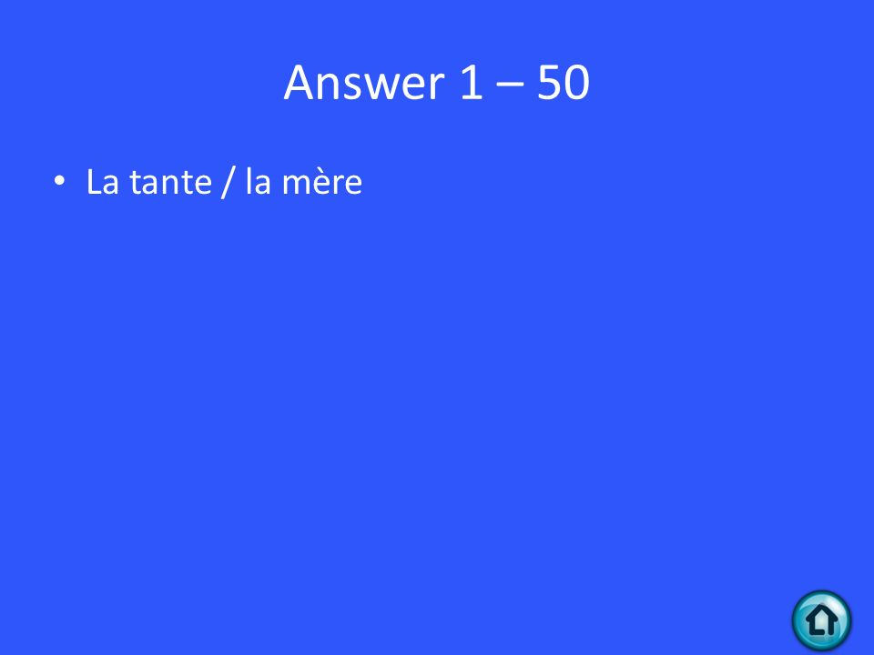 Answer 1 – 50 La tante / la mère