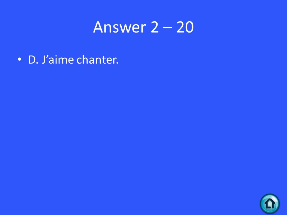 Answer 2 – 20 D. Jaime chanter.