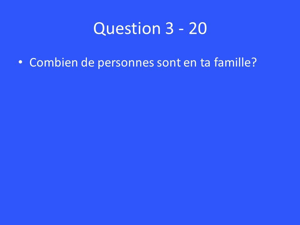 Question 3 - 20 Combien de personnes sont en ta famille