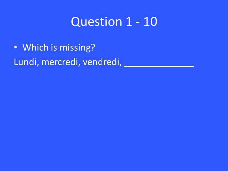 Question Which is missing Lundi, mercredi, vendredi, ______________