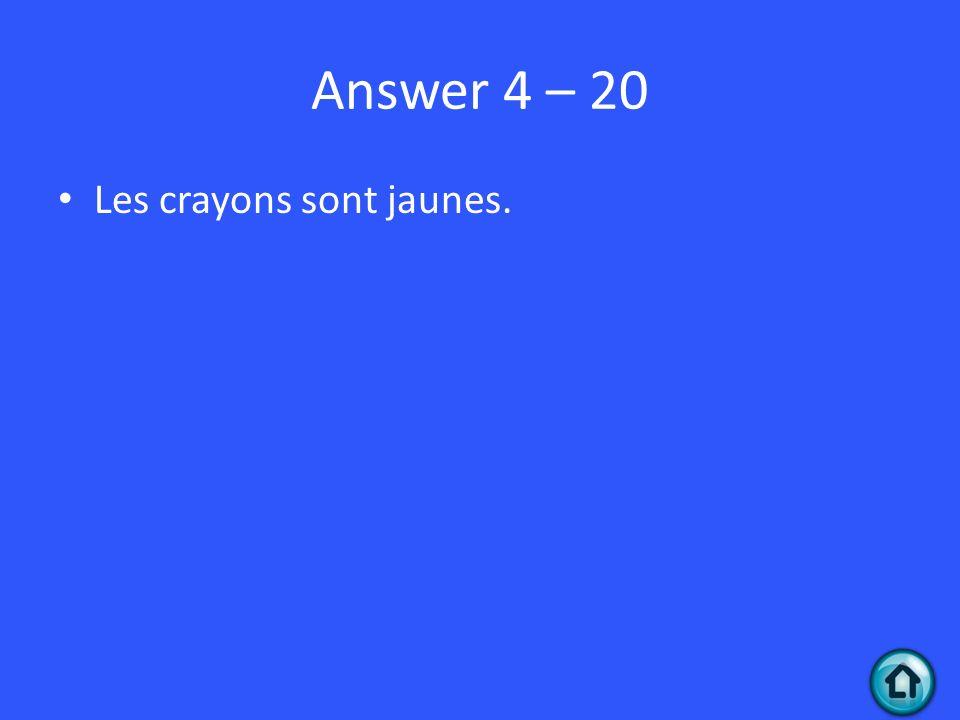 Answer 4 – 20 Les crayons sont jaunes.